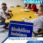 Pregúntale a un alcohólico – Miércoles 20 octubre 2021