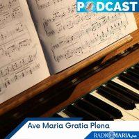 Ave María Gratia Plena – Martes 18 mayo 2021